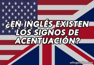 ¿En Inglés Existen los Signos de Acentuación?