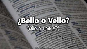 ¿Se escribe Bello o Vello? – Diferencias, usos y ejemplos