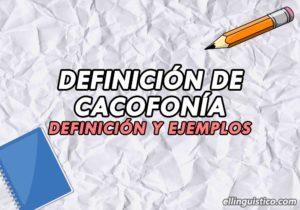Definición y ejemplos de Cacofonía