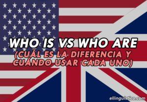 WHO IS o WHO ARE – Cuál es la diferencia y cuándo usar cada uno
