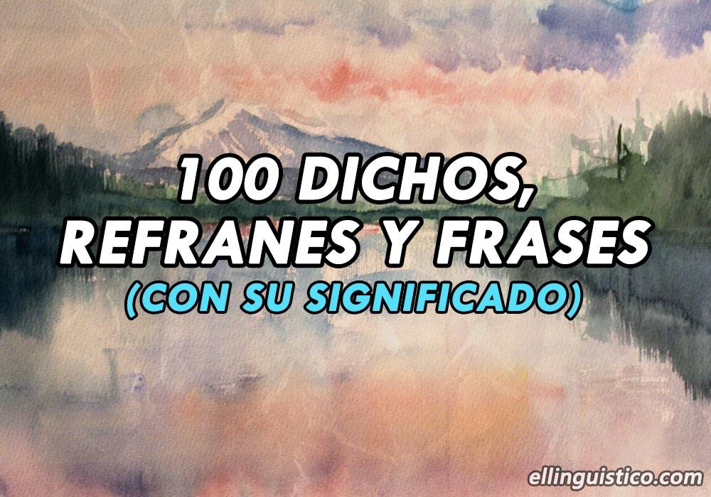 100 Ejemplos De Dichos Refranes Y Frases Con Significado El Lingüístico