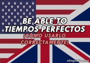 Cómo usar BE ABLE TO en Tiempos Perfectos en Inglés