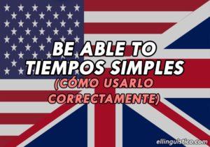 Cómo usar BE ABLE TO en Tiempos Simples en Inglés
