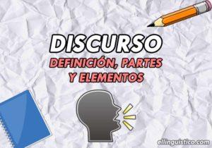 Definición, partes y elementos de un discurso