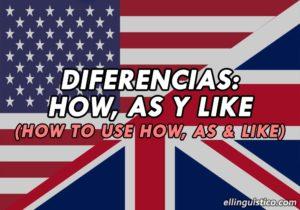 Diferencia entre HOW, AS y LIKE en Inglés