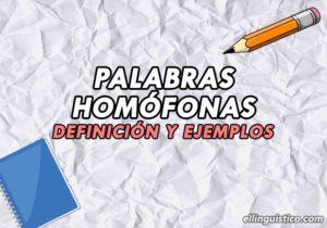 Palabras homófonas: Definición y ejemplos