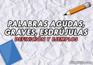 Palabras Agudas, Graves, Esdrújulas y Sobreesdrújulas | Definición y Ejemplos