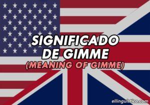 ¿Qué significa «Gimme» en Inglés?