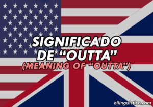 ¿Qué significa «outta» en Inglés?