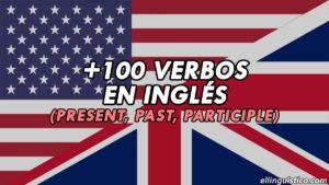 + 100 Verbos en Inglés en Presente, Pasado y Participio