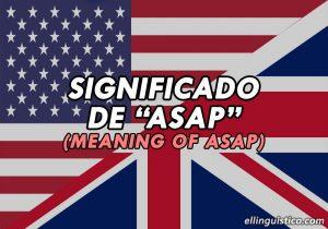 Significado de ASAP en Inglés (con Ejemplos)