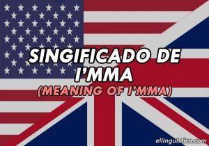 Significado de I'mma en Inglés (con Ejemplos)