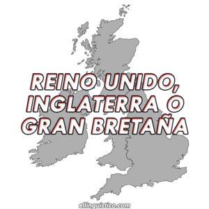 Diferencia entre Reino Unido, Inglaterra y Gran Bretaña