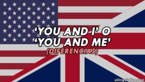 Cuándo usar 'You and I' y 'You and me' en Inglés