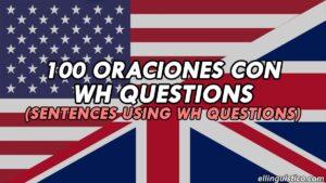 100 Oraciones con WH Questions en Inglés