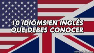 10 Idioms o Expresiones en Inglés que Debes Conocer