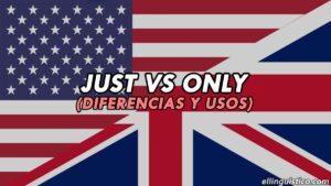 Diferencia entre JUST y ONLY en Inglés