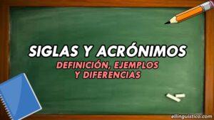 Siglas y Acrónimos: Definición, ejemplos y diferencias
