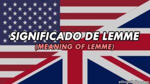 Significado de LEMME en Inglés