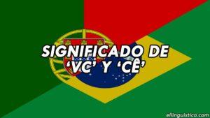 ¿Qué significa 'vc' y 'cê' en portugués?