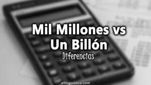 Mil millones o Un Billón ¿Cuál es la diferencia?