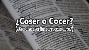 Coser o Cocer – Diferencias, usos y ejemplos