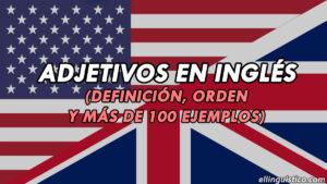 Más de 100 adjetivos en inglés y cómo se ordenan