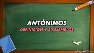 50 Ejemplos de Antónimos