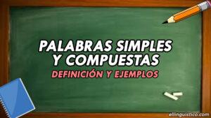 Palabras simples y compuestas – Definición y ejemplos