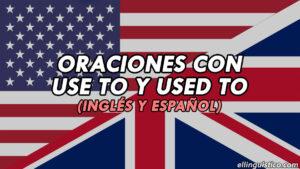 50 Oraciones con Use to y Used To en Inglés