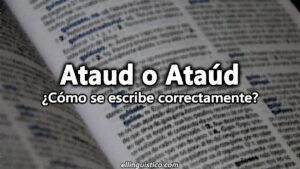 ¿Por qué «Ataúd» se escribe con tilde?