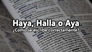 Haya, Halla o Aya: Diferencias, usos y ejemplos