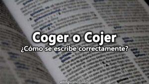 Coger o Cojer – ¿Cómo se escribe correctamente?