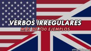 + 100 verbos irregulares en inglés con sus conjugaciones en pasado y participio