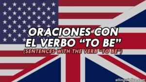 60 Oraciones con el verbo TO BE en inglés y español