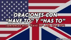 40 Oraciones con HAVE TO y HAS TO en inglés y español