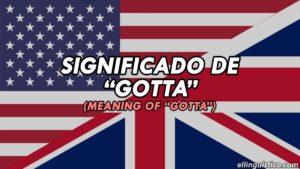 Significado de GOTTA en inglés