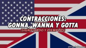 Contracciones informales en inglés: gonna, wanna, gotta